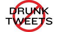 no drunk tweets