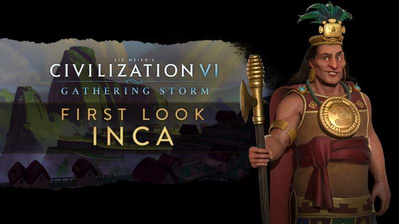 Civilization VI: The Gathering Storm Expansion Adds the Inca